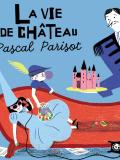 La vie de château - Pascal Parisot