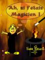 Ah si j'étais magicien - Théâtre de la Cible